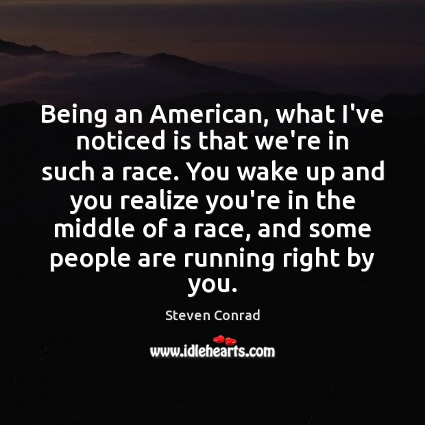 Being an American, what I've noticed is that we're in such a Steven Conrad Picture Quote