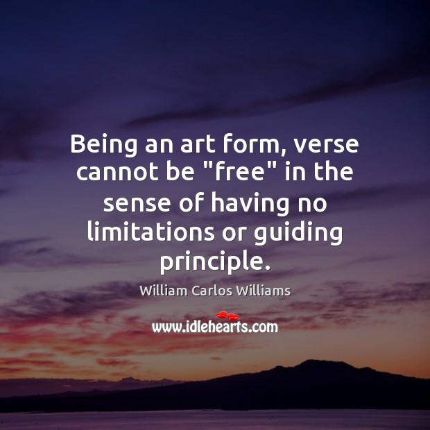 "Being an art form, verse cannot be ""free"" in the sense of William Carlos Williams Picture Quote"