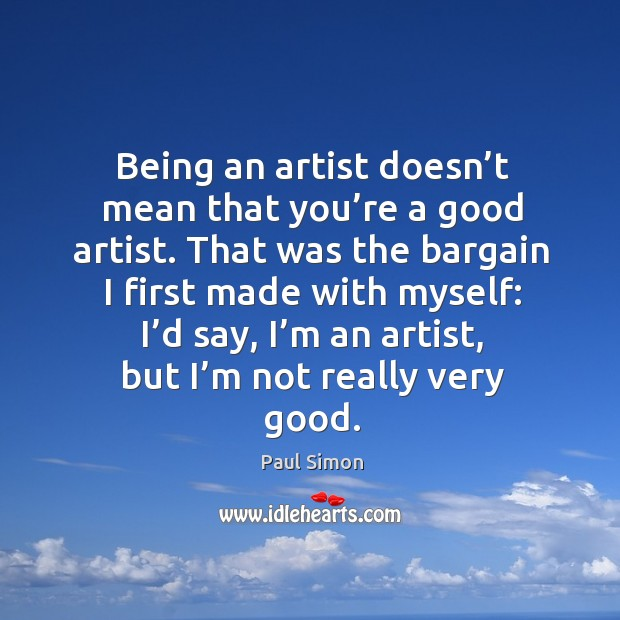 Being an artist doesn't mean that you're a good artist. Image