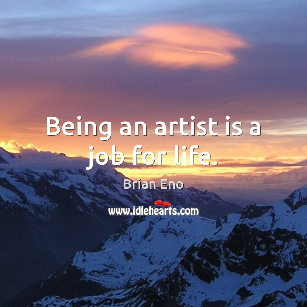 Image, Being an artist is a job for life.