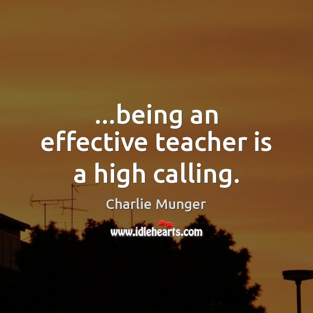 …being an effective teacher is a high calling. Teacher Quotes Image