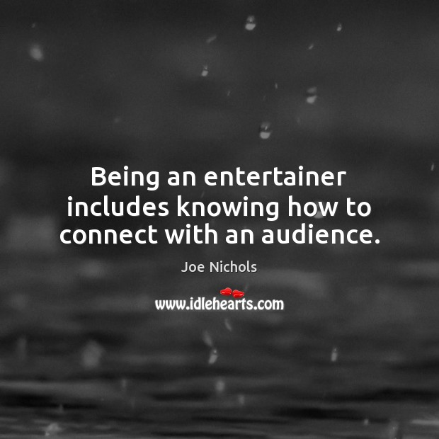 Being an entertainer includes knowing how to connect with an audience. Image