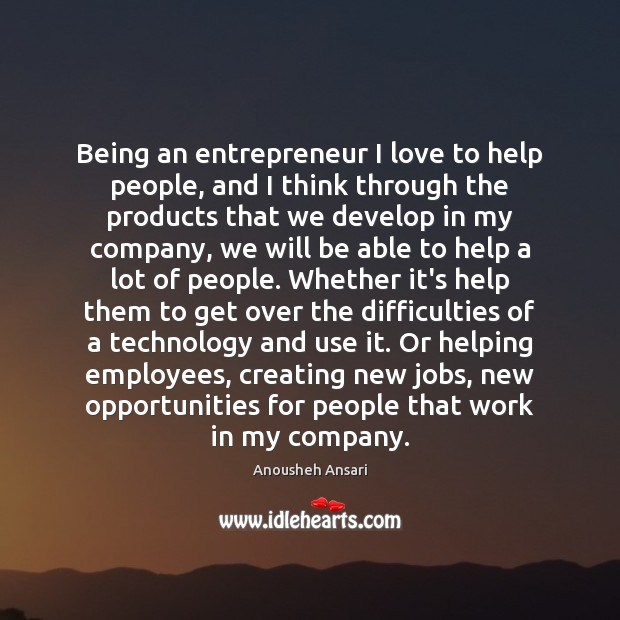 Image, Being an entrepreneur I love to help people, and I think through
