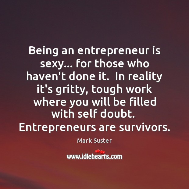 Being an entrepreneur is sexy… for those who haven't done it.  In Image