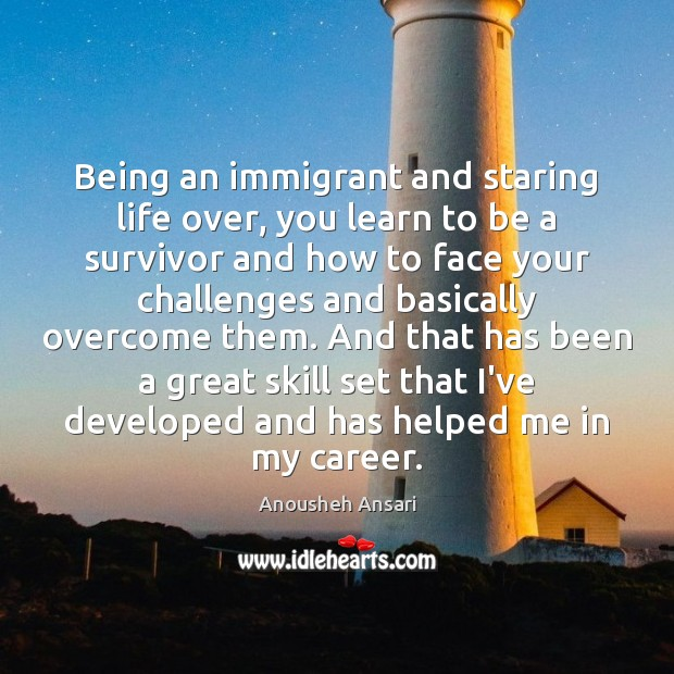Image, Being an immigrant and staring life over, you learn to be a
