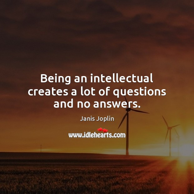 Image, Being an intellectual creates a lot of questions and no answers.