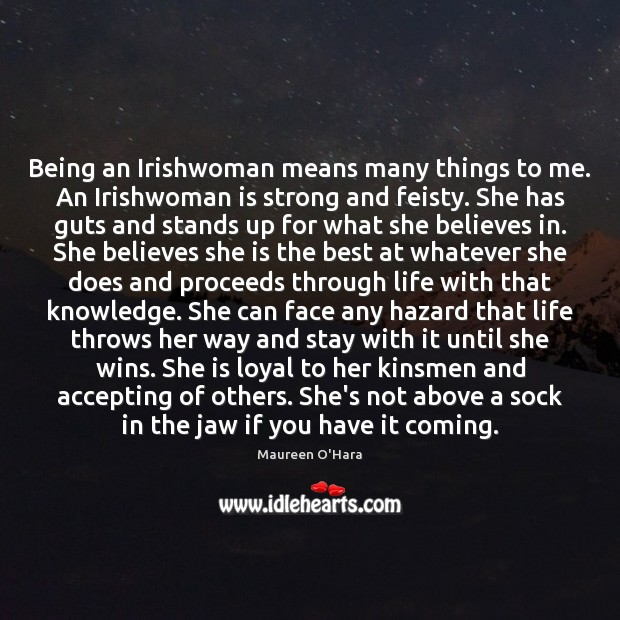 Image, Being an Irishwoman means many things to me. An Irishwoman is strong