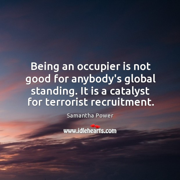 Being an occupier is not good for anybody's global standing. It is Image
