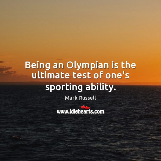 Being an Olympian is the ultimate test of one's sporting ability. Image