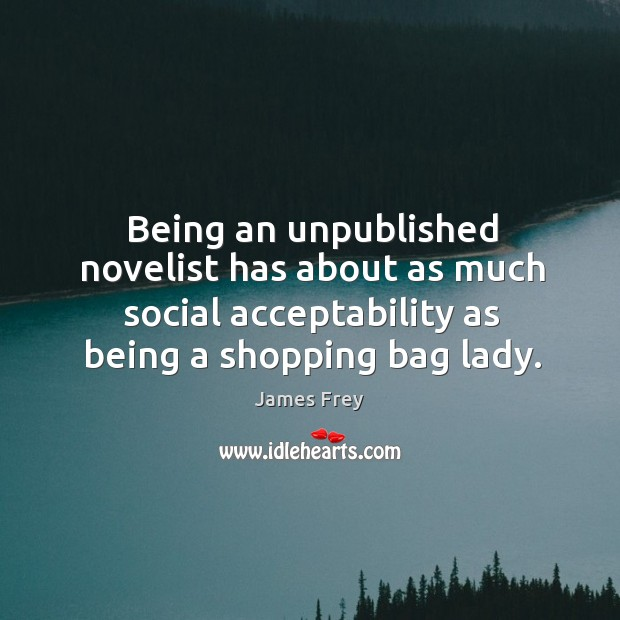Being an unpublished novelist has about as much social acceptability as being Image