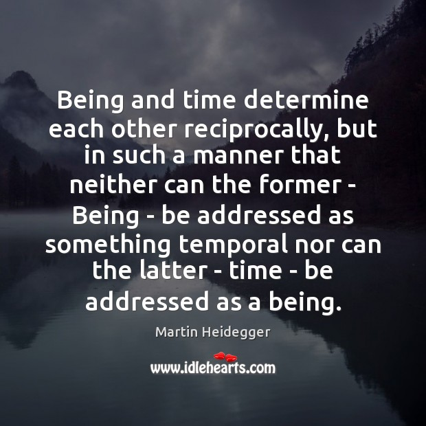 Being and time determine each other reciprocally, but in such a manner Martin Heidegger Picture Quote