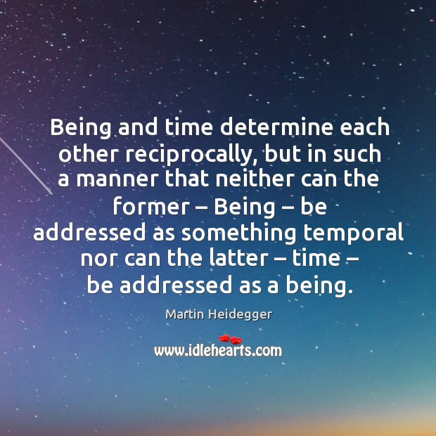 Being and time determine each other reciprocally, but in such a manner that neither can the former – Image