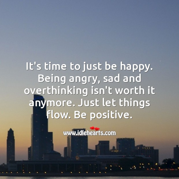 Being angry, sad and overthinking isn't worth it anymore. Be positive. Positive Quotes Image
