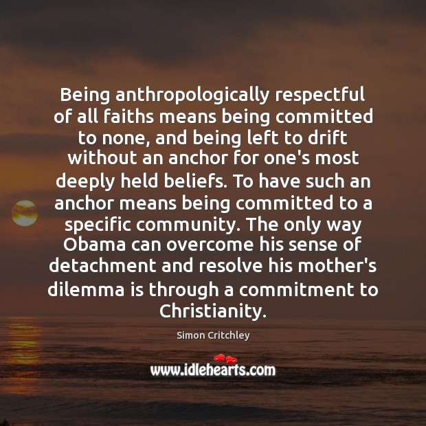 Being anthropologically respectful of all faiths means being committed to none, and Image