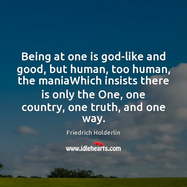 Being at one is God-like and good, but human, too human, the Image