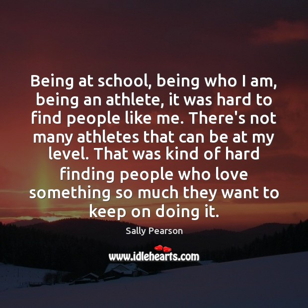 Being at school, being who I am, being an athlete, it was Sally Pearson Picture Quote