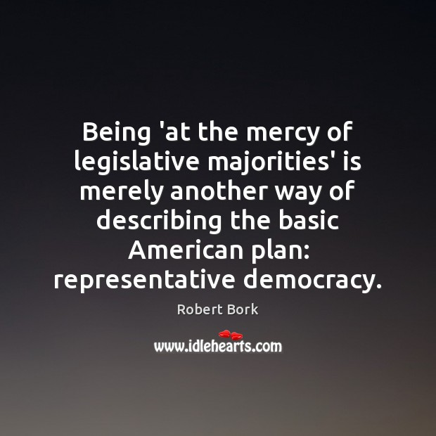 Being 'at the mercy of legislative majorities' is merely another way of Image
