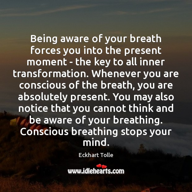 Being aware of your breath forces you into the present moment – Image