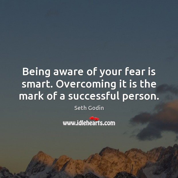 Image, Being aware of your fear is smart. Overcoming it is the mark of a successful person.