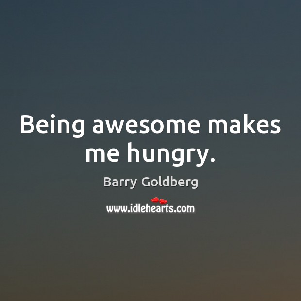 Image, Being awesome makes me hungry.
