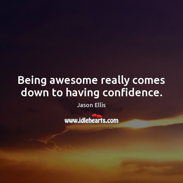 Image, Being awesome really comes down to having confidence.