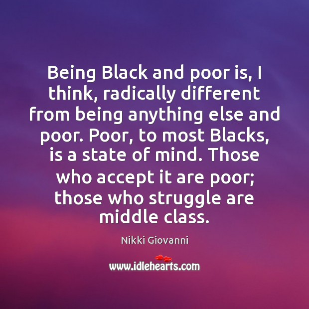 Image, Being Black and poor is, I think, radically different from being anything
