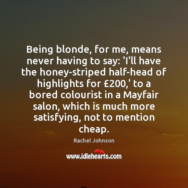 Being blonde, for me, means never having to say: 'I'll have the Image