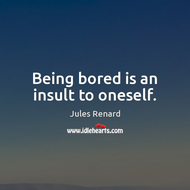 Being bored is an insult to oneself. Insult Quotes Image