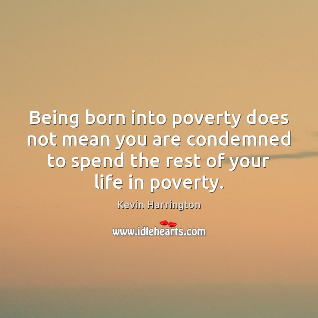 Being born into poverty does not mean you are condemned to spend Image