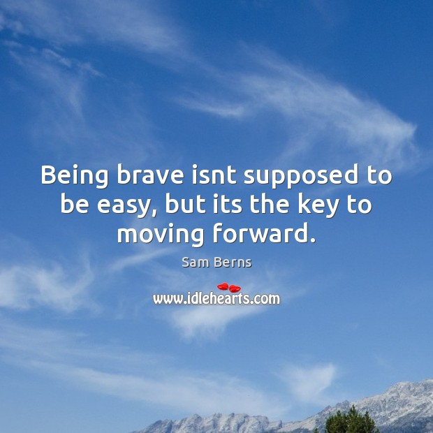 Being brave isnt supposed to be easy, but its the key to moving forward. Image