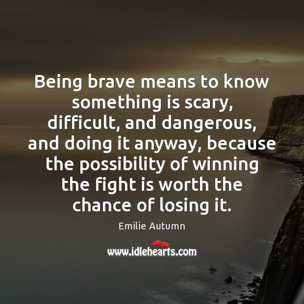 Image, Being brave means to know something is scary, difficult, and dangerous, and