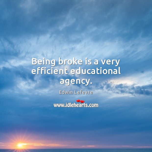 Image, Being broke is a very efficient educational agency.