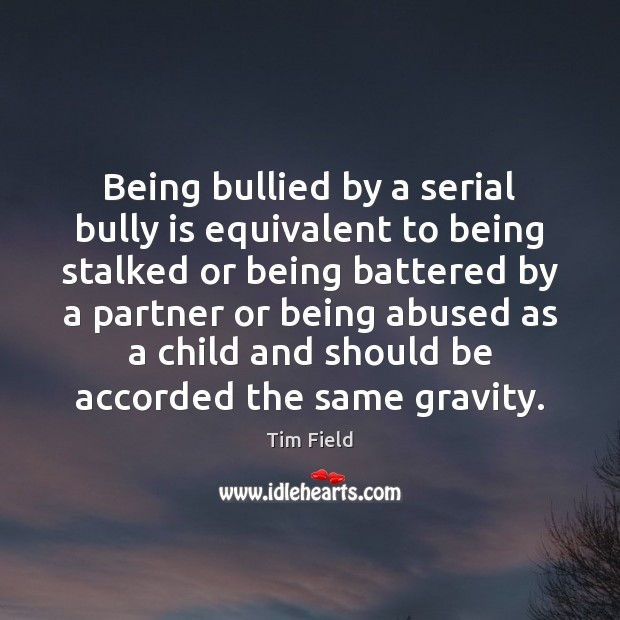 Being bullied by a serial bully is equivalent to being stalked or Image
