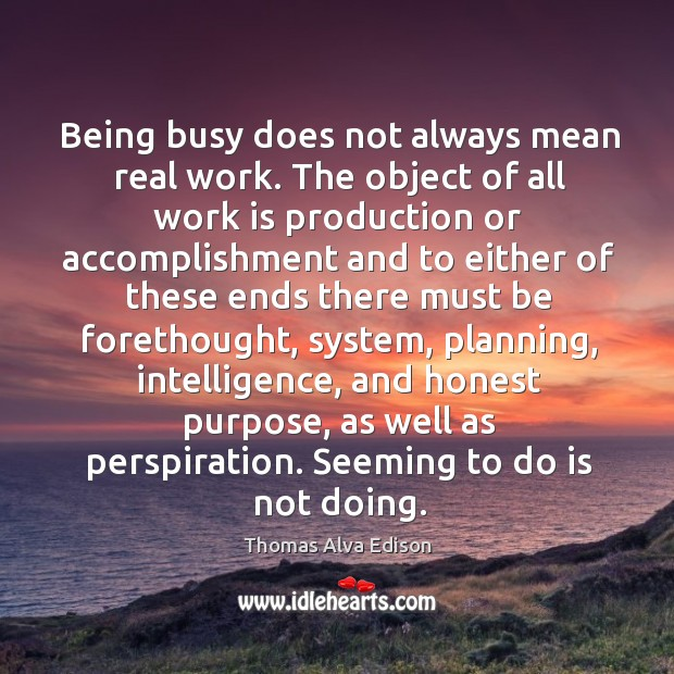 Being busy does not always mean real work. Image