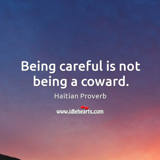 Being careful is not being a coward. Haitian Proverbs Image
