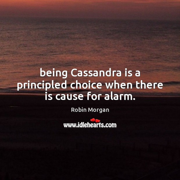 Image, Being Cassandra is a principled choice when there is cause for alarm.