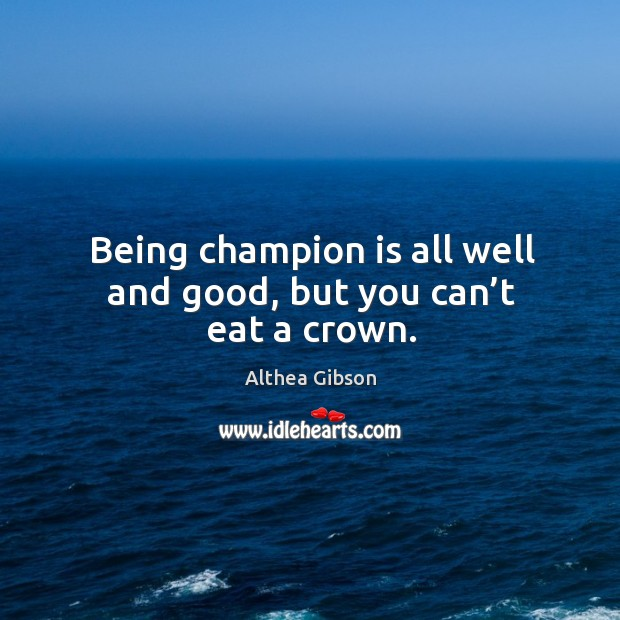 Being champion is all well and good, but you can't eat a crown. Image