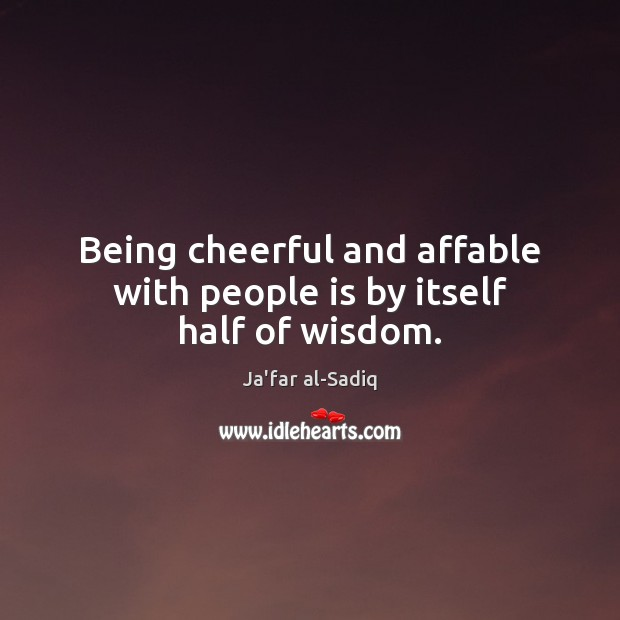 Image, Being cheerful and affable with people is by itself half of wisdom.