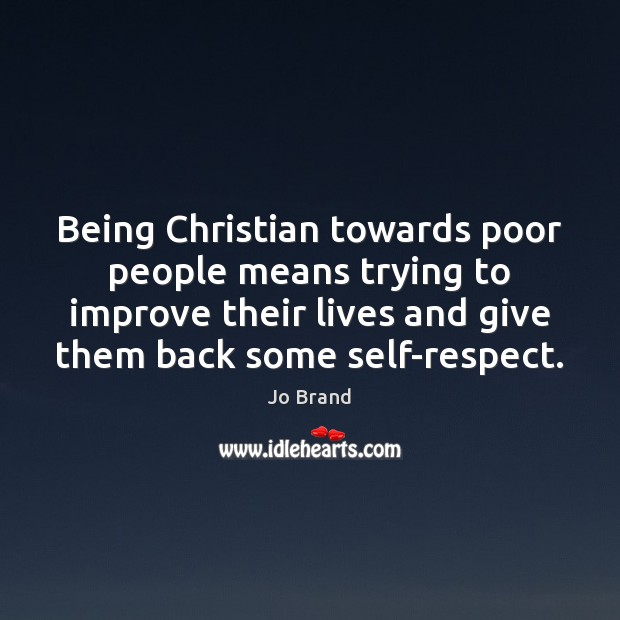 Being Christian towards poor people means trying to improve their lives and Image