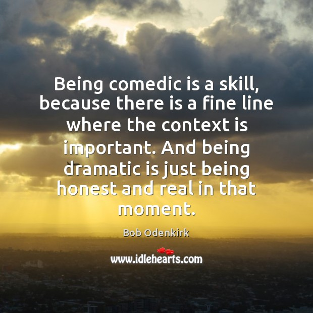 Being comedic is a skill, because there is a fine line where Image