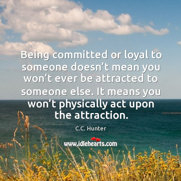 Image, Being committed or loyal to someone doesn't mean you won't