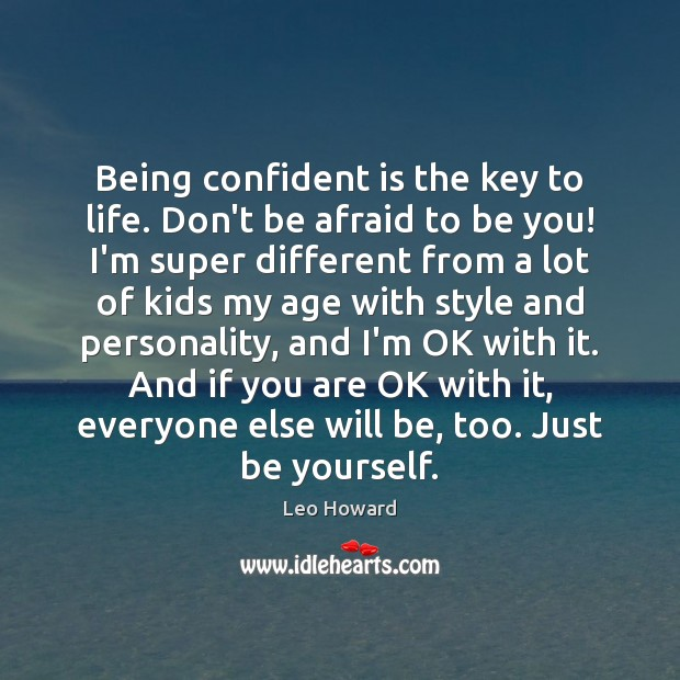 Being confident is the key to life. Don't be afraid to be Be Yourself Quotes Image