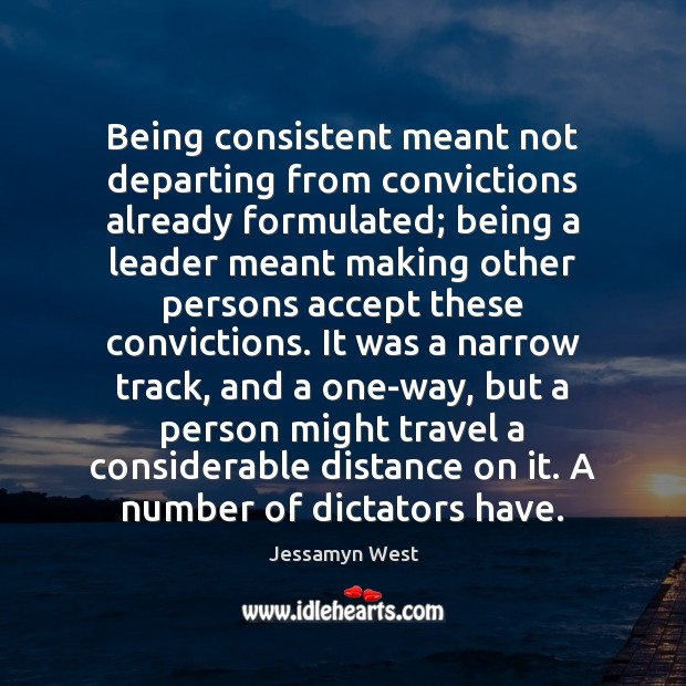 Being consistent meant not departing from convictions already formulated; being a leader Image