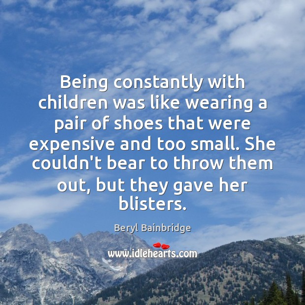 Image, Being constantly with children was like wearing a pair of shoes that