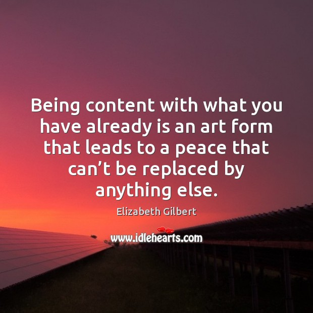 Being content with what you have already is an art form that Image