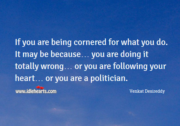 Being cornered for what you do Venkat Desireddy Picture Quote