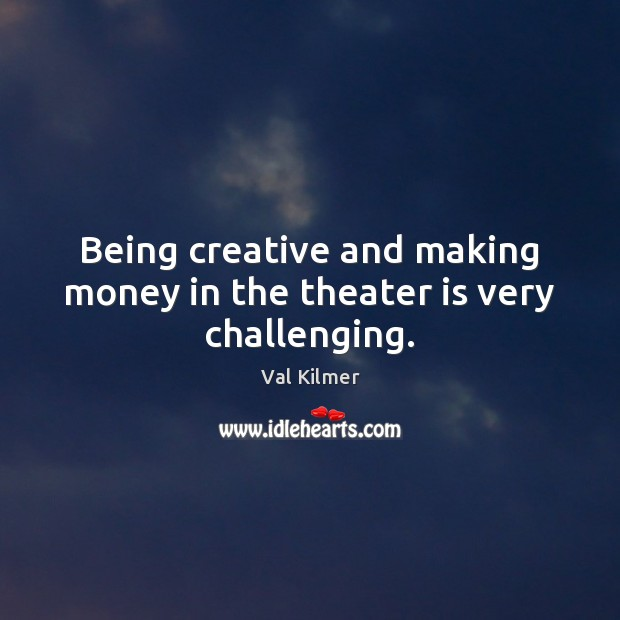 Image, Being creative and making money in the theater is very challenging.