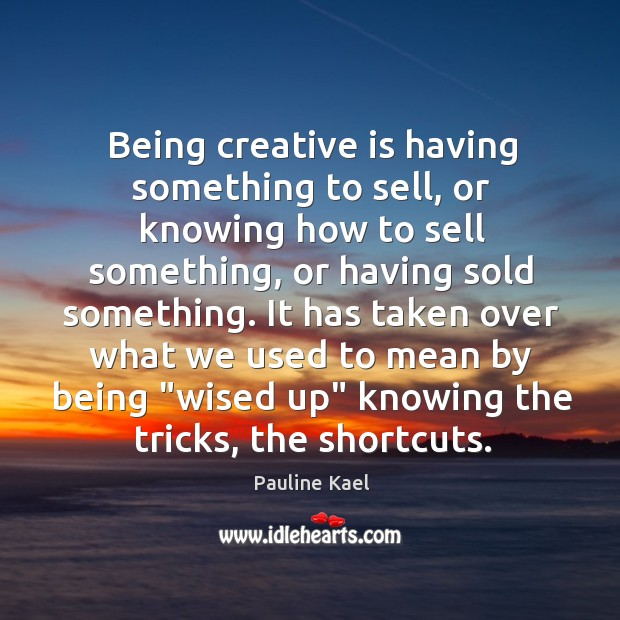 Being creative is having something to sell, or knowing how to sell Image