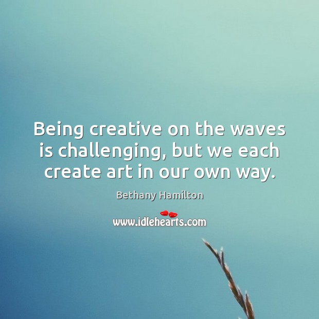Image, Being creative on the waves is challenging, but we each create art in our own way.