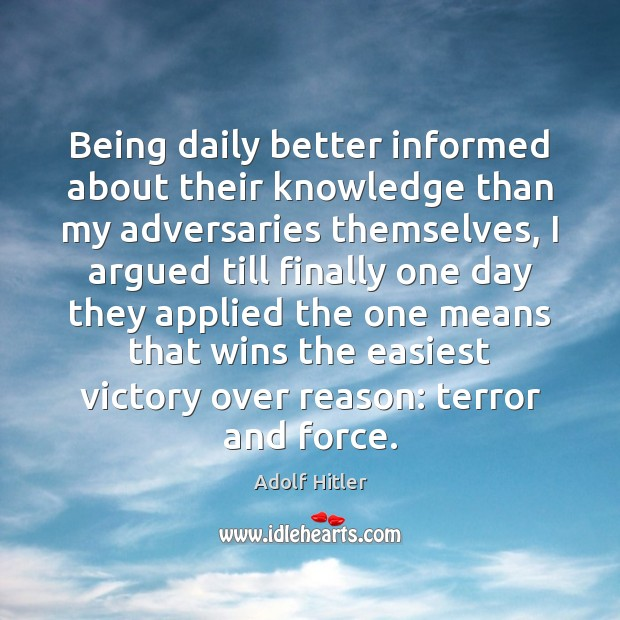 Being daily better informed about their knowledge than my adversaries themselves, I Image